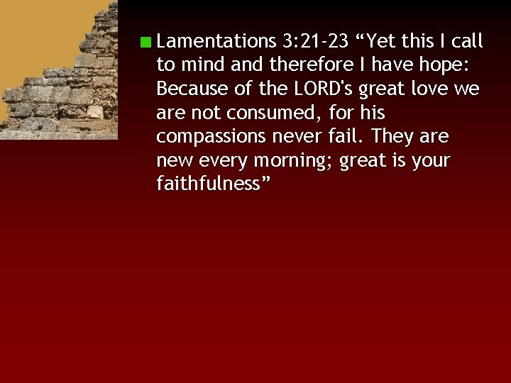 """Lamentations 3: 21 -23 """"Yet this I call to mind and therefore I have"""