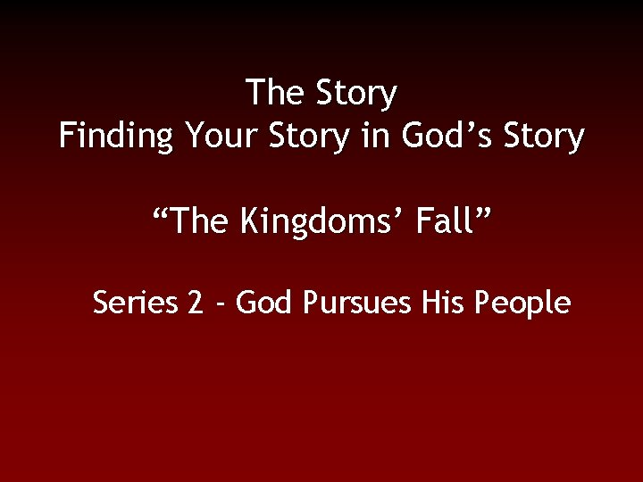 """The Story Finding Your Story in God's Story """"The Kingdoms' Fall"""" Series 2 -"""