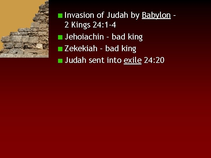 Invasion of Judah by Babylon – 2 Kings 24: 1 -4 Jehoiachin – bad