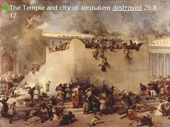 The Temple and city of Jerusalem destroyed 25: 812