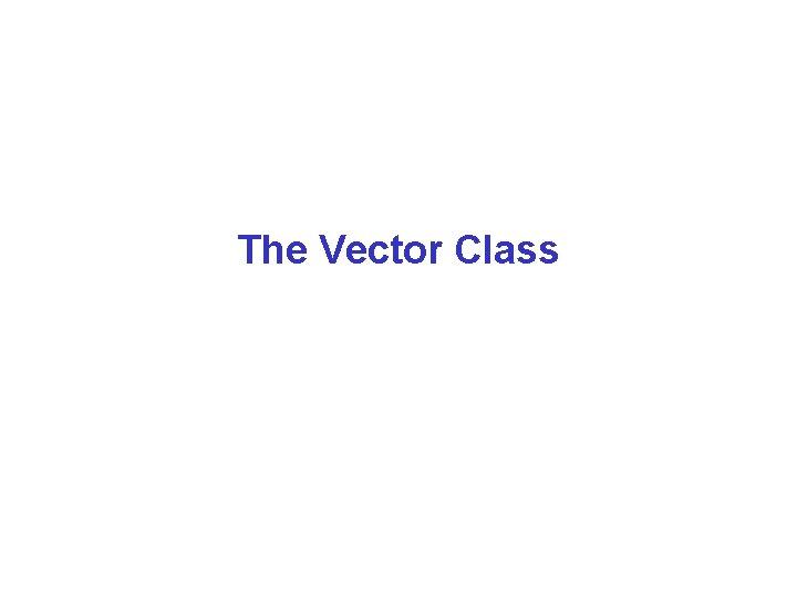 The Vector Class