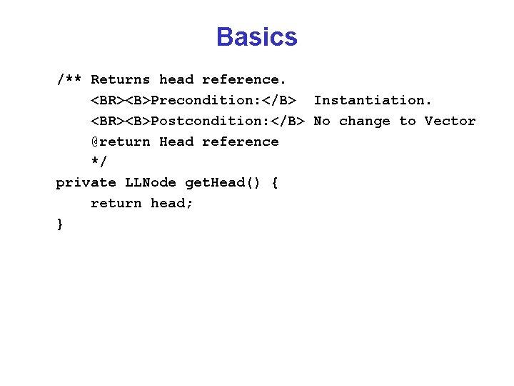 Basics /** Returns head reference. <BR><B>Precondition: </B> Instantiation. <BR><B>Postcondition: </B> No change to Vector