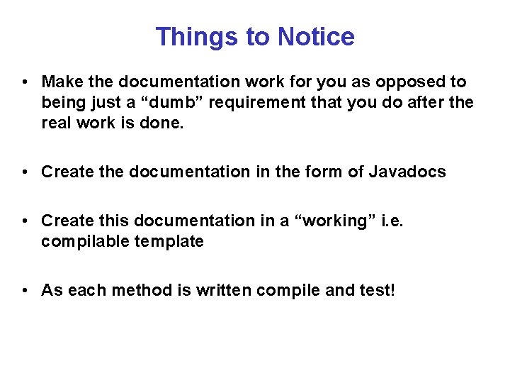 Things to Notice • Make the documentation work for you as opposed to being