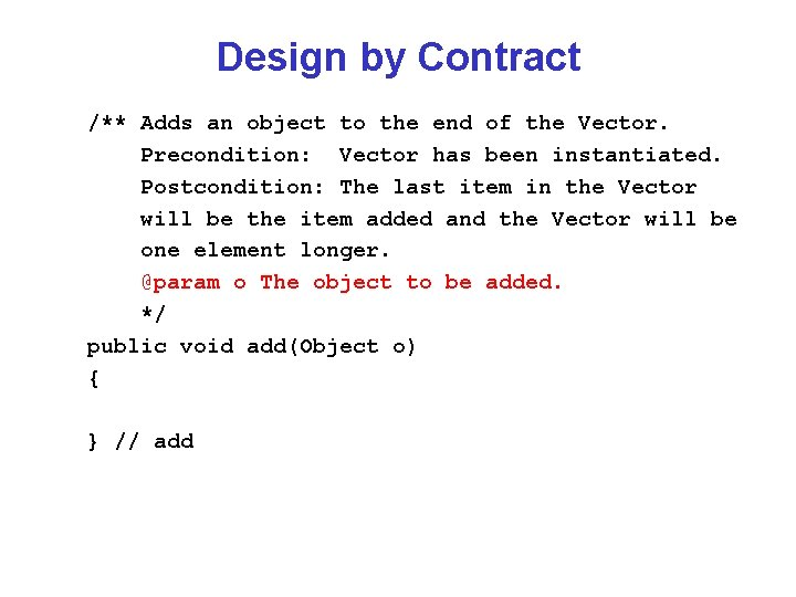 Design by Contract /** Adds an object to the end of the Vector. Precondition: