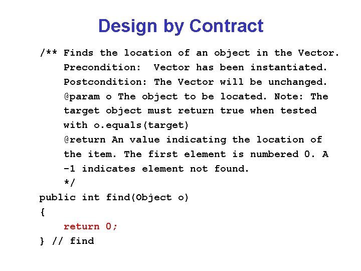 Design by Contract /** Finds the location of an object in the Vector. Precondition: