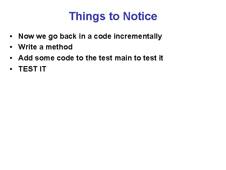 Things to Notice • • Now we go back in a code incrementally Write