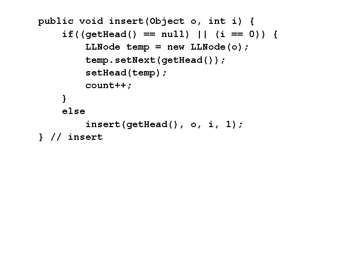 public void insert(Object o, int i) { if((get. Head() == null) || (i ==