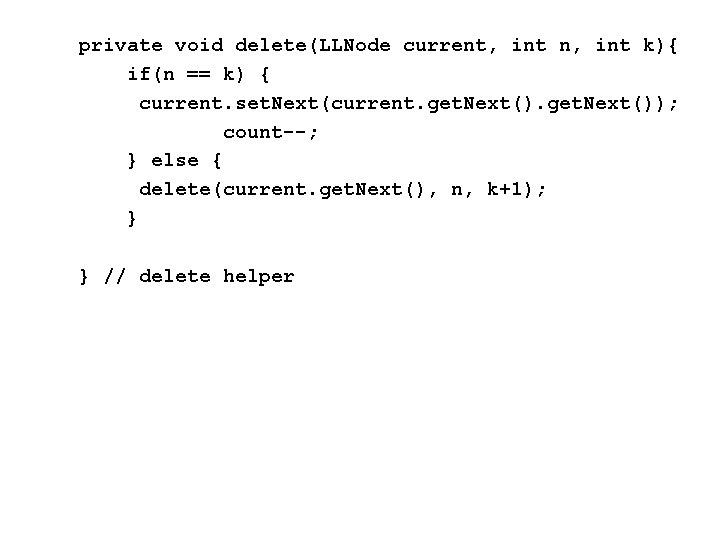 private void delete(LLNode current, int n, int k){ if(n == k) { current. set.