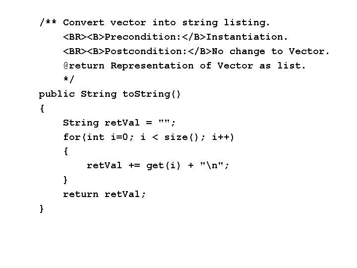 /** Convert vector into string listing. <BR><B>Precondition: </B>Instantiation. <BR><B>Postcondition: </B>No change to Vector. @return