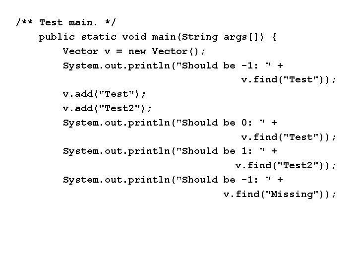 /** Test main. */ public static void main(String args[]) { Vector v = new