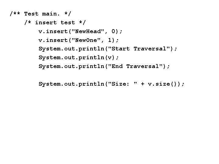 """/** Test main. */ /* insert test */ v. insert(""""New. Head"""", 0); v. insert(""""New."""