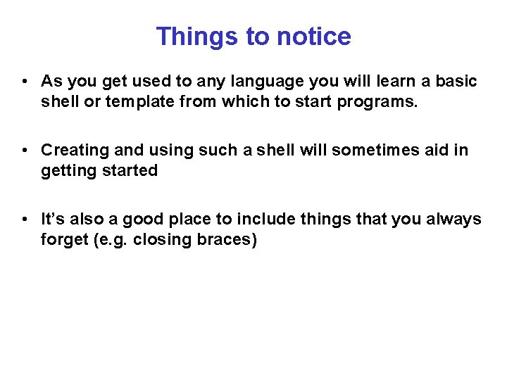 Things to notice • As you get used to any language you will learn