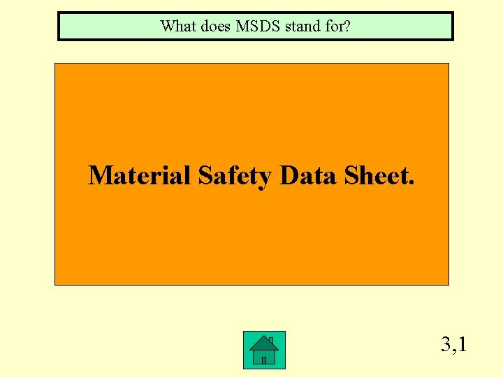What does MSDS stand for? Material Safety Data Sheet. 3, 1