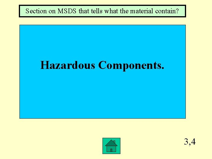 Section on MSDS that tells what the material contain? Hazardous Components. 3, 4