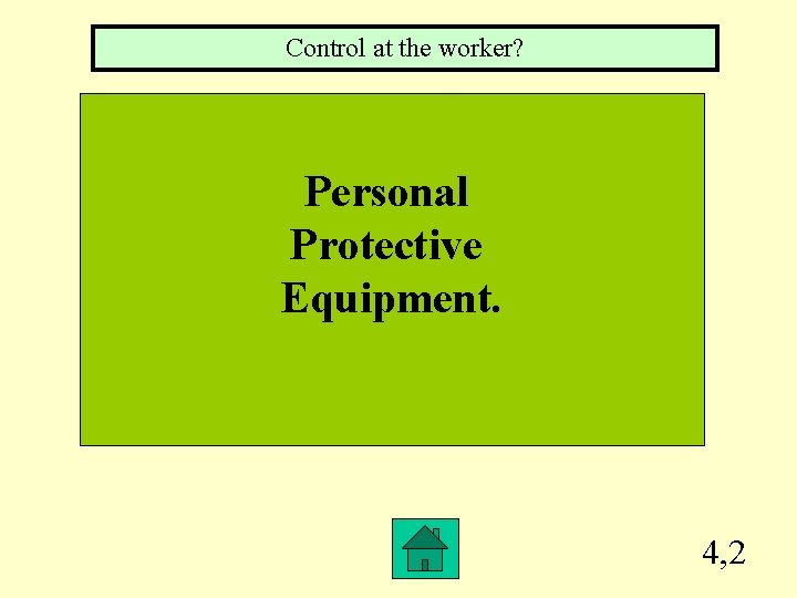 Control at the worker? Personal Protective Equipment. 4, 2