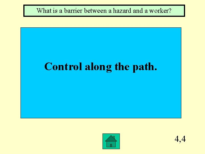 What is a barrier between a hazard and a worker? Control along the path.