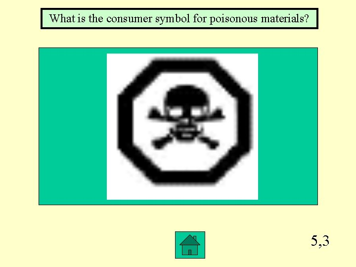 What is the consumer symbol for poisonous materials? 5, 3