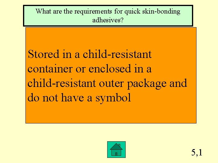 What are the requirements for quick skin-bonding adhesives? Stored in a child-resistant container or