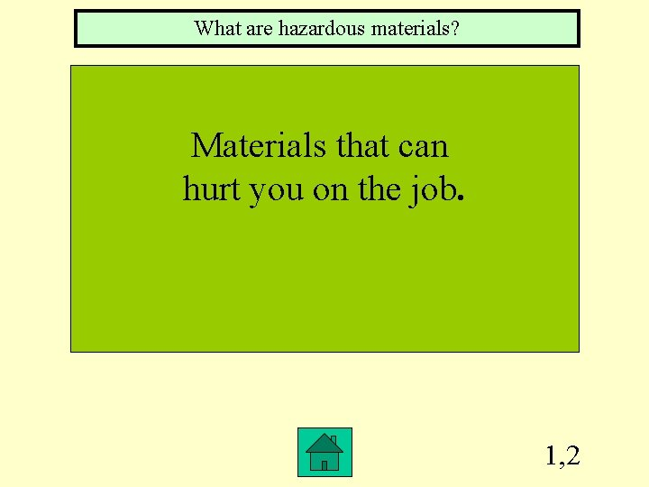 What are hazardous materials? Materials that can hurt you on the job. 1, 2
