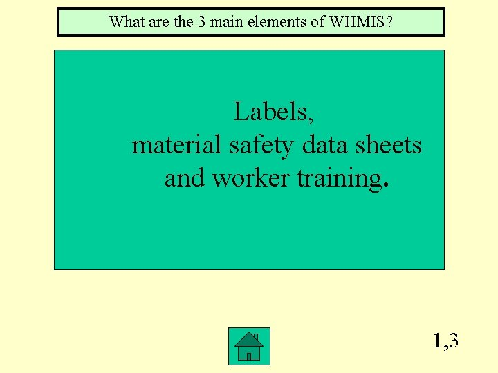 What are the 3 main elements of WHMIS? Labels, material safety data sheets and