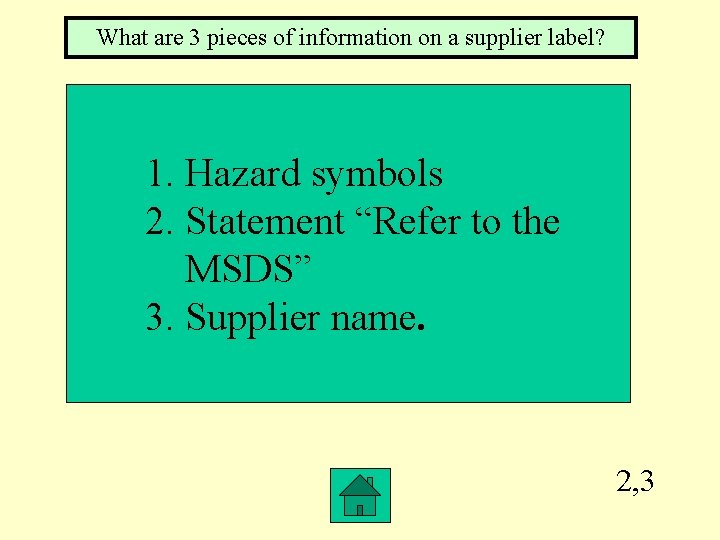 What are 3 pieces of information on a supplier label? 1. Hazard symbols 2.
