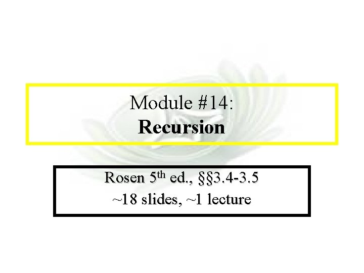 Module #14 - Recursion Module #14: Recursion Rosen 5 th ed. , §§ 3.