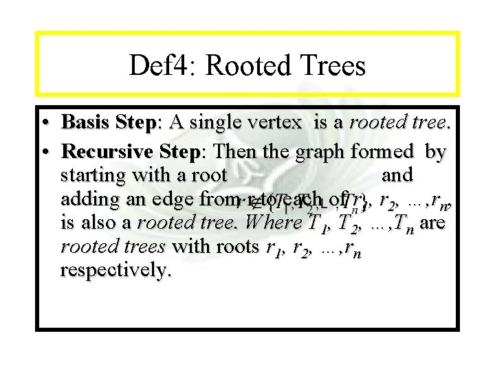 Module #14 - Recursion Def 4: Rooted Trees • Basis Step: A single vertex