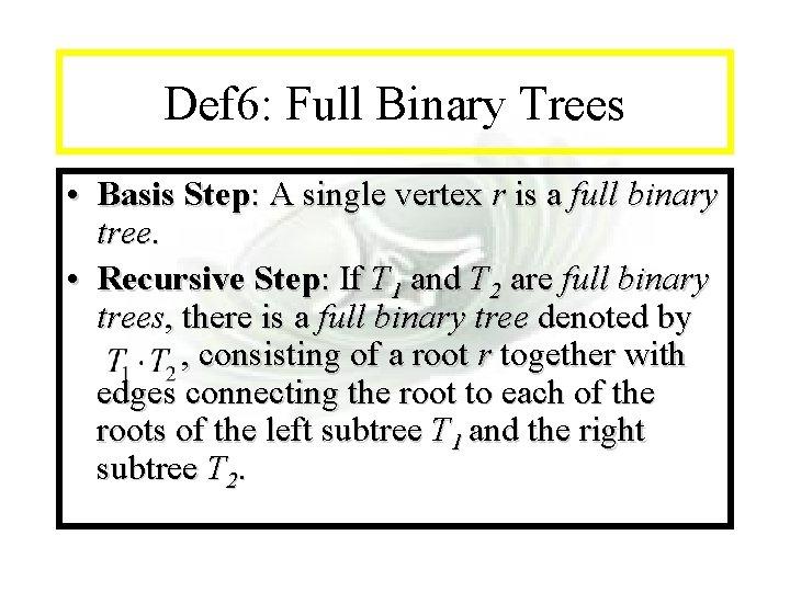 Module #14 - Recursion Def 6: Full Binary Trees • Basis Step: A single