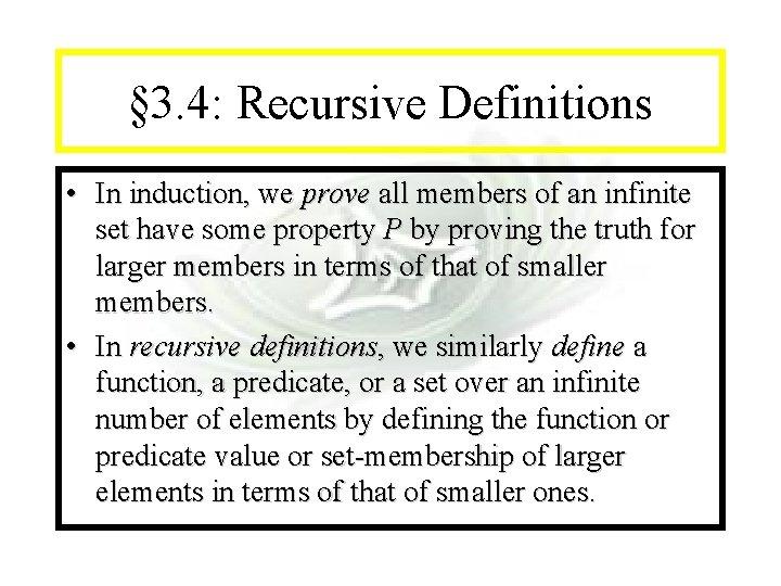 Module #14 - Recursion § 3. 4: Recursive Definitions • In induction, we prove