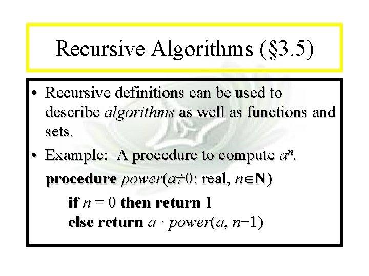 Module #14 - Recursion Recursive Algorithms (§ 3. 5) • Recursive definitions can be