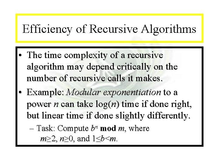 Module #14 - Recursion Efficiency of Recursive Algorithms • The time complexity of a