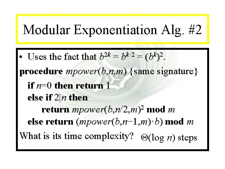Module #14 - Recursion Modular Exponentiation Alg. #2 • Uses the fact that b