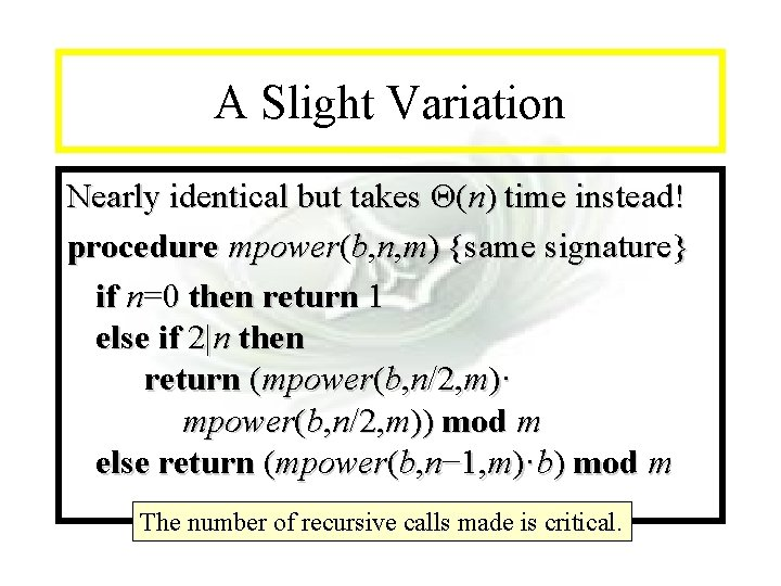 Module #14 - Recursion A Slight Variation Nearly identical but takes Θ(n) time instead!
