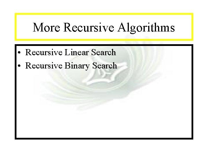 Module #14 - Recursion More Recursive Algorithms • Recursive Linear Search • Recursive Binary