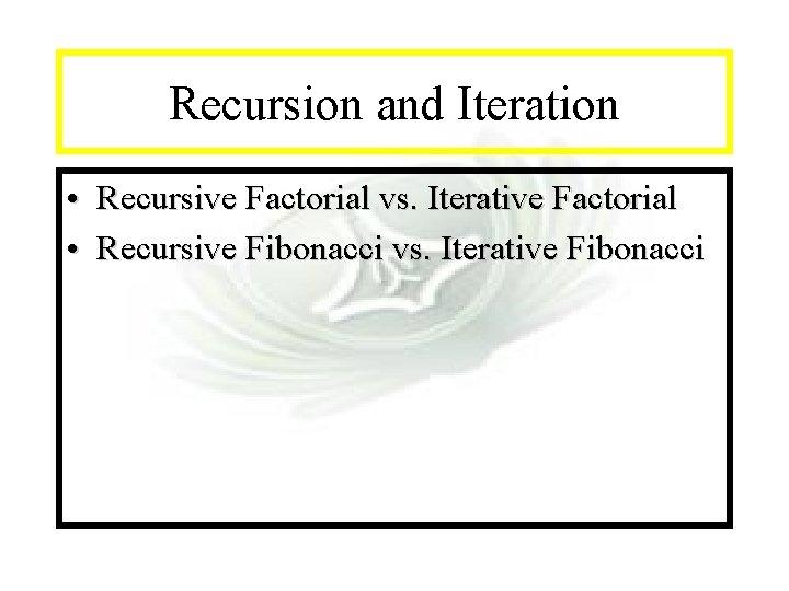 Module #14 - Recursion and Iteration • Recursive Factorial vs. Iterative Factorial • Recursive