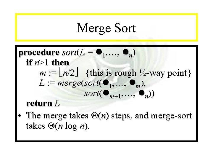 Module #14 - Recursion Merge Sort procedure sort(L = 1, …, n) if n>1