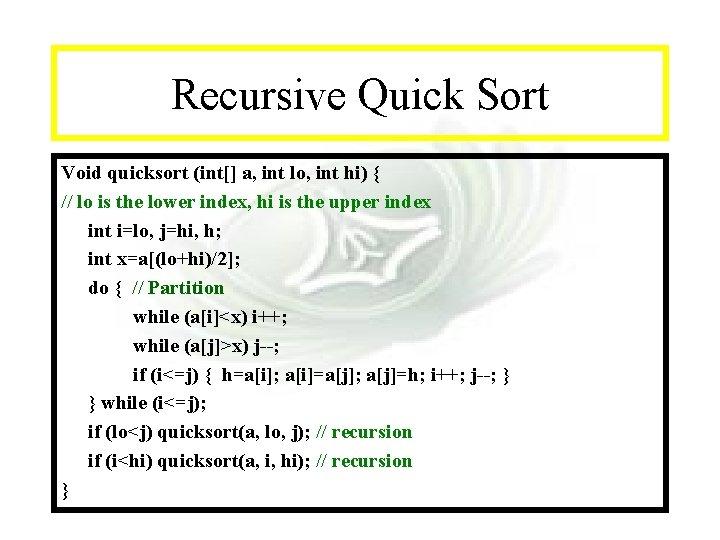 Module #14 - Recursion Recursive Quick Sort Void quicksort (int[] a, int lo, int
