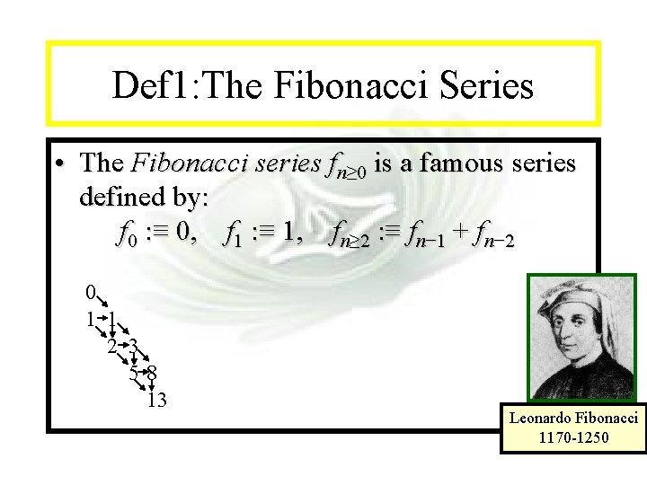Module #14 - Recursion Def 1: The Fibonacci Series • The Fibonacci series fn≥