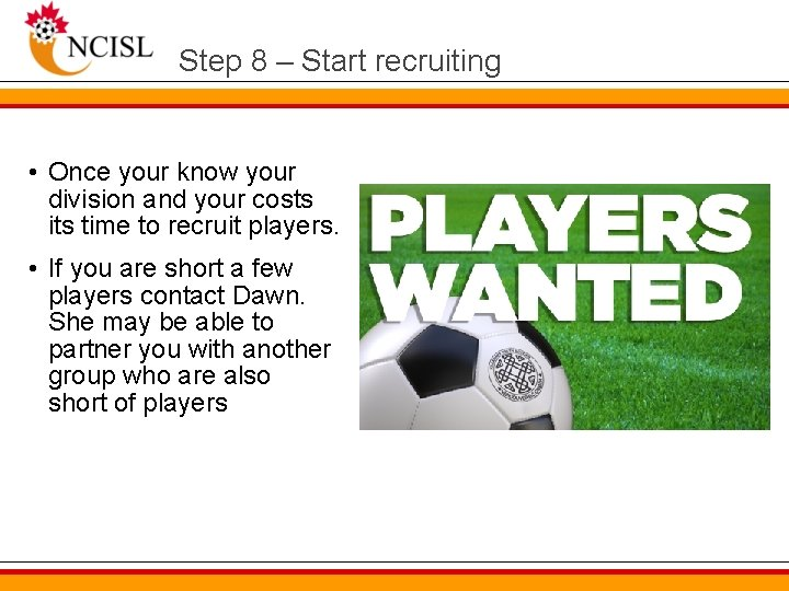Step 8 – Start recruiting • Once your know your division and your costs