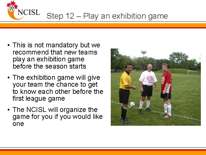 Step 12 – Play an exhibition game • This is not mandatory but we