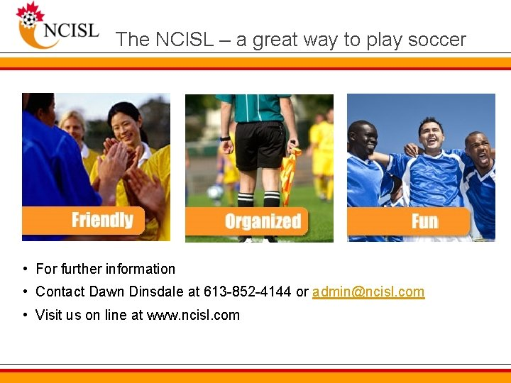 The NCISL – a great way to play soccer • For further information •