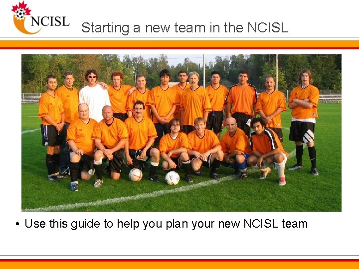 Starting a new team in the NCISL • Use this guide to help you