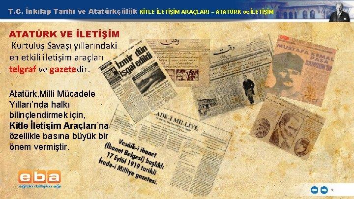 T. C. İnkılap Tarihi ve Atatürkçülük KİTLE İLETİŞİM ARAÇLARI – ATATÜRK ve İLETİŞİM ATATÜRK