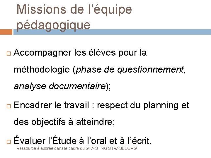 Missions de l'équipe pédagogique Accompagner les élèves pour la méthodologie (phase de questionnement, analyse