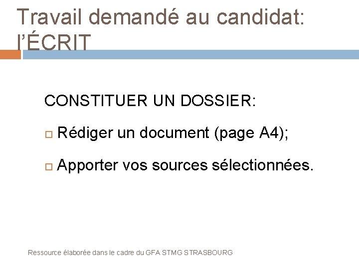 Travail demandé au candidat: l'ÉCRIT CONSTITUER UN DOSSIER: Rédiger un document (page A 4);