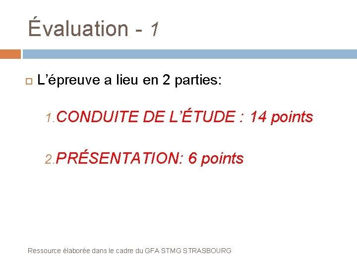 Évaluation - 1 L'épreuve a lieu en 2 parties: 1. CONDUITE DE L'ÉTUDE :