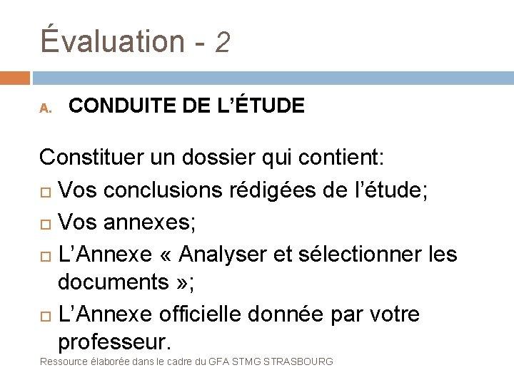 Évaluation - 2 A. CONDUITE DE L'ÉTUDE Constituer un dossier qui contient: Vos conclusions