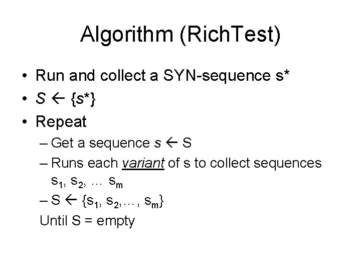 Algorithm (Rich. Test) • Run and collect a SYN-sequence s* • S {s*} •