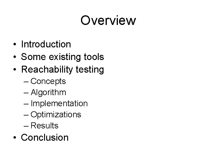 Overview • Introduction • Some existing tools • Reachability testing – Concepts – Algorithm