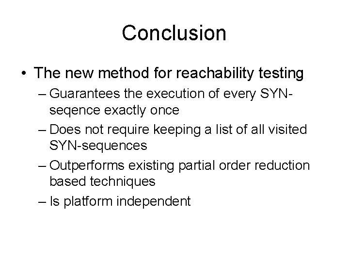 Conclusion • The new method for reachability testing – Guarantees the execution of every